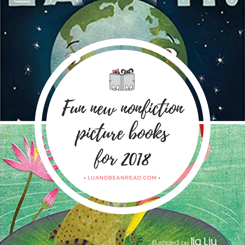 New Nonfiction Picture Books For Your Shelves In 2018 Lu And Bean Read