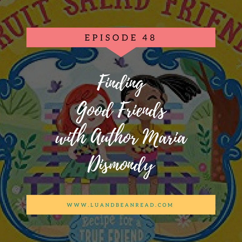 LBR 048: Finding Good Friends with Author Maria Dismondy